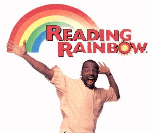Take a look! It's in a book! Reading Rainbow! (not double rainbow)