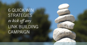 6 Quick Win Strategies To Kick Off Any Link Building Campaign