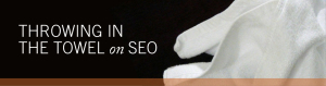 Throwing in the Towel on SEO
