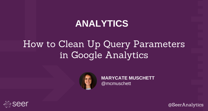 How to Clean Up Query Parameters in Google Analytics | Seer Interactive